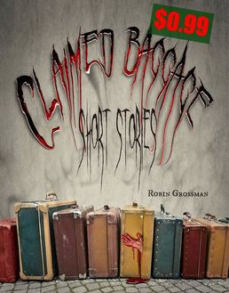 Claimed Baggage Short Stories by Robin Grossman. 191 page Kindle book features 4 horror tales about baggage of the horrible kind.